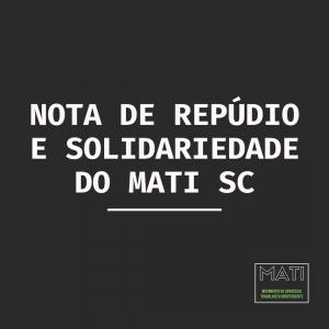 Nota de repúdio e solidariedade do MATI SC