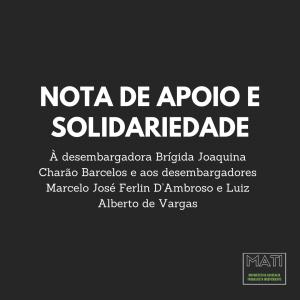 Nota de apoio e solidariedade à desembargadora Brígida Joaquina Charão Barcelos e aos desembargadores Marcelo José Ferlin D'Ambroso e Luiz Alberto de Vargas